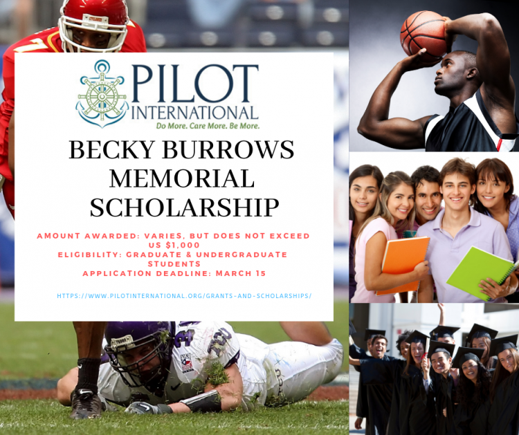 "The Becky Burrows Memorial Scholarship scholarship is intended for graduate or undergraduate students who are re-entering the job market, beginning ""second careers,"" or seeking to improve their professional skills for their current occupation by continuing their education in that field. Students must pursue courses of study that further Pilot International's mission to transform communities through education and service in the area of Preparing Youth for Service, Encouraging Brain Safety & Health; Supporting those who care for others."